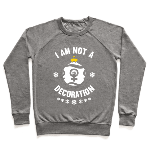 I Am Not A Decoration (White Ink) Pullover