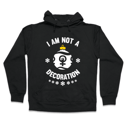 I Am Not A Decoration (White Ink) Hooded Sweatshirt
