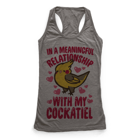 In A Meaningful Relationship With My Cockatiel Racerback Tank Top