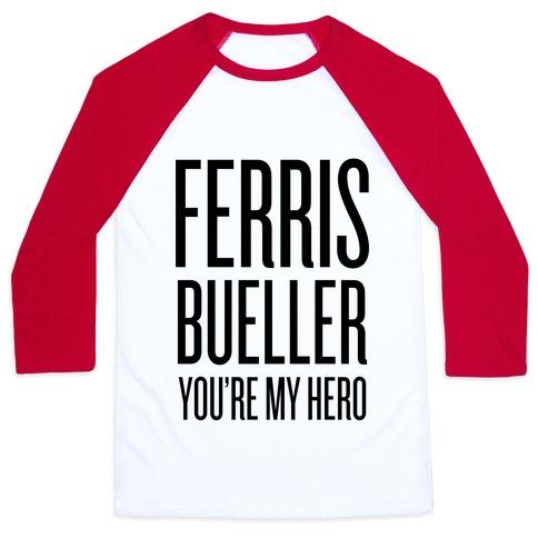 Ferris Bueller, You're My Hero Baseball Tee