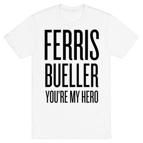 Ferris Bueller, You're My Hero Mens T-Shirt