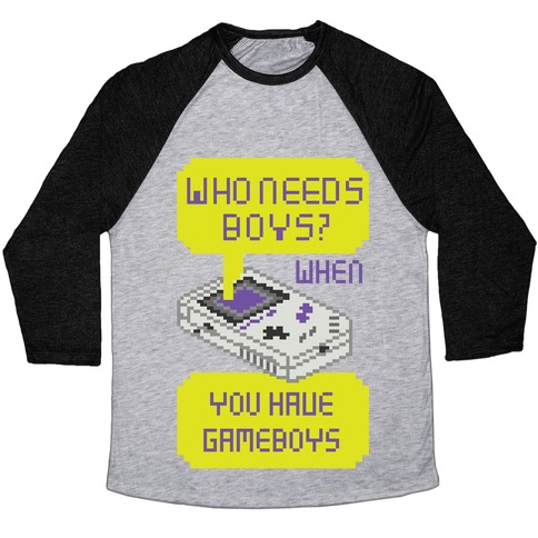 Who Needs Boys? When You Have Gameboys Baseball Tee