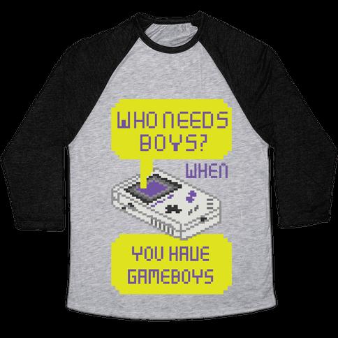 Who Needs Boys? When You Have Gameboys Baseball Tee