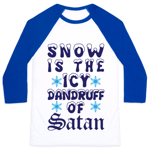 Snow Is The Icy Dandruff Of Satan Baseball Tee