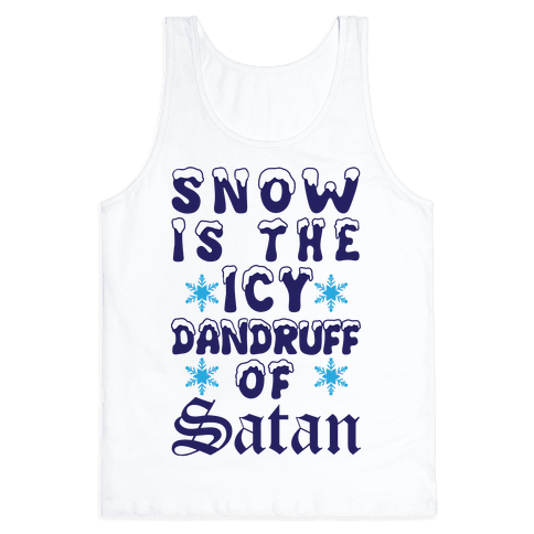 Snow Is The Icy Dandruff Of Satan Tank Top