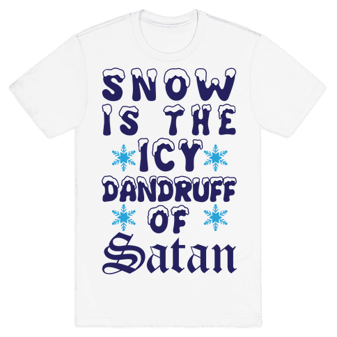 Snow Is The Icy Dandruff Of Satan Mens T-Shirt