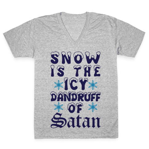 Snow Is The Icy Dandruff Of Satan V-Neck Tee Shirt