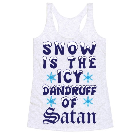 Snow Is The Icy Dandruff Of Satan Racerback Tank Top