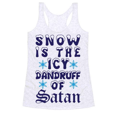 Snow Is The Icy Dandruff Of Satan Racerback Tank Top