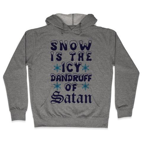 Snow Is The Icy Dandruff Of Satan Hooded Sweatshirt