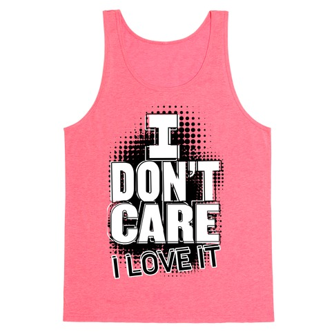 I Don't Care Tank Top