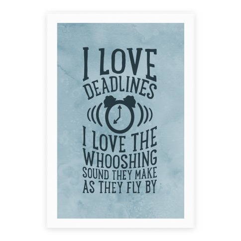 I Love Deadlines Poster