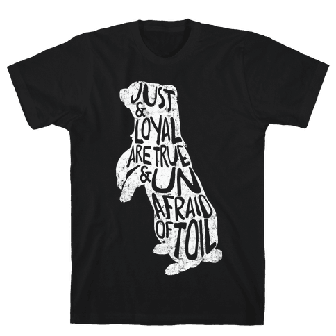 Just & Loyal Are True & Unafraid Of Toil (Hufflepuff) Mens T-Shirt