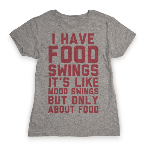 I Have Food Swings Womens T-Shirt