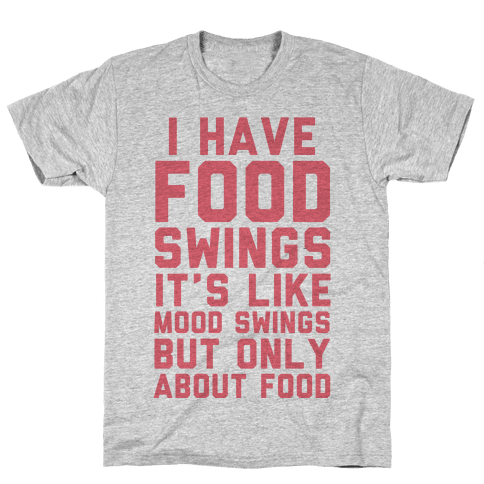 I Have Food Swings Mens T-Shirt