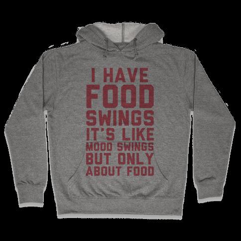 I Have Food Swings Hooded Sweatshirt