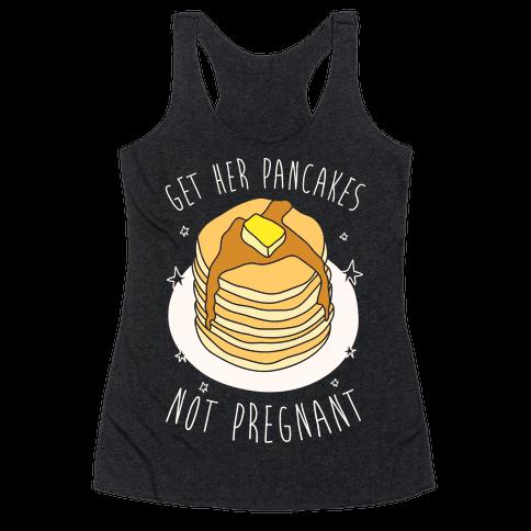 Get Her Pancakes Not Pregnant Racerback Tank Top