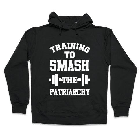 Training to Smash the Patriarchy Hooded Sweatshirt
