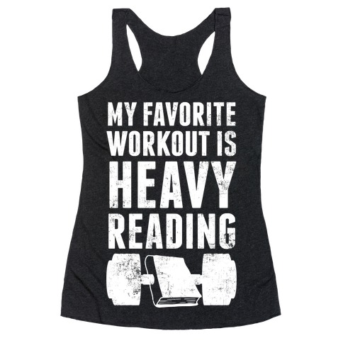 My Favorite Workout Is Heavy Reading Racerback Tank Top