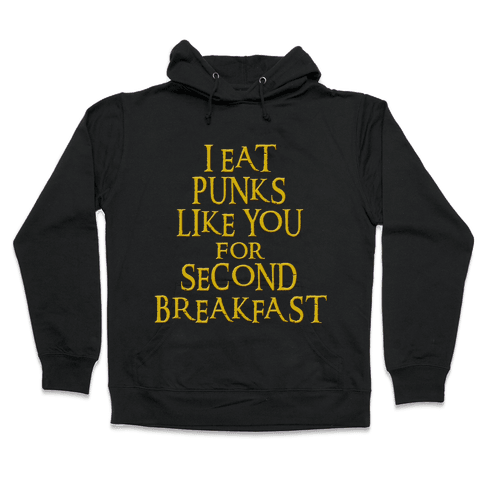I Eat Punks Like You for Second Breakfast Hooded Sweatshirt