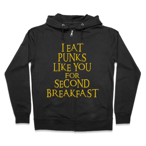 I Eat Punks Like You for Second Breakfast Zip Hoodie