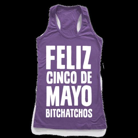 Feliz Cinco De Mayo Bitchatchos Racerback Tank Top