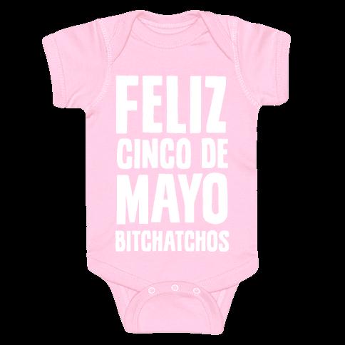 Feliz Cinco De Mayo Bitchatchos Baby Onesy
