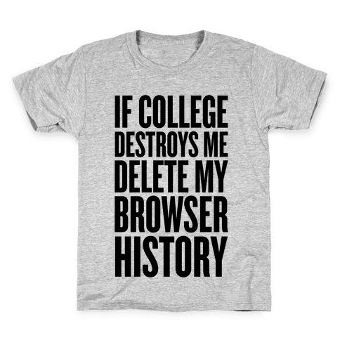 If College Destroys Me, Delete My Browser History Kids T-Shirt