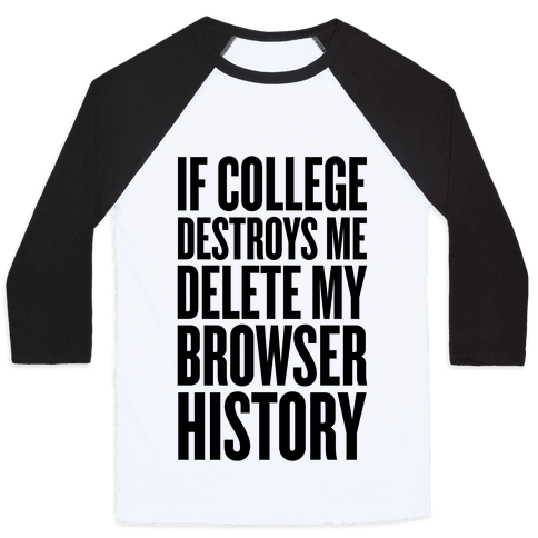If College Destroys Me, Delete My Browser History Baseball Tee