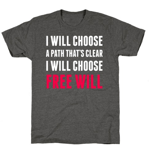 I Will Choose Free Will T-Shirt