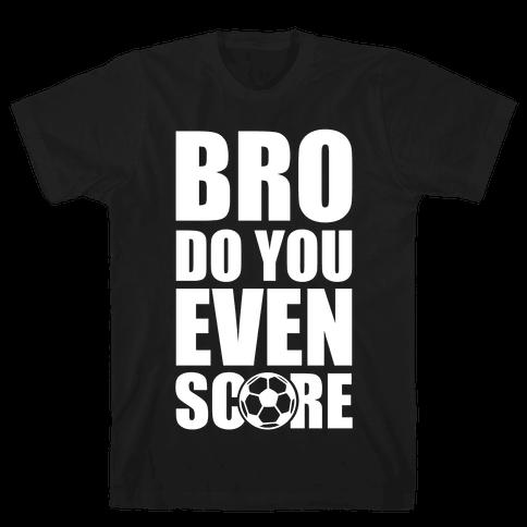 Bro Do You Even Score (Soccer) Mens T-Shirt