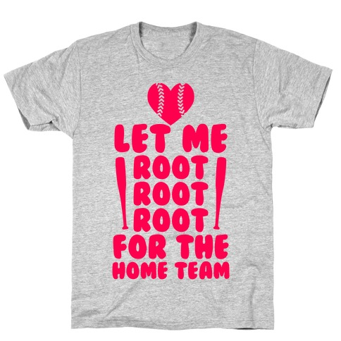 Root Root Root For The Home Team T-Shirt