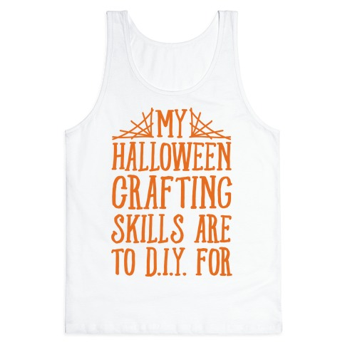 My Halloween Crafting Skills Are To D.I.Y. For Tank Top
