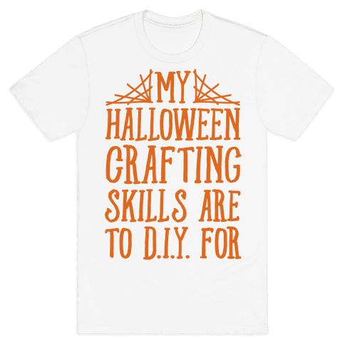 My Halloween Crafting Skills Are To D.I.Y. For Mens T-Shirt