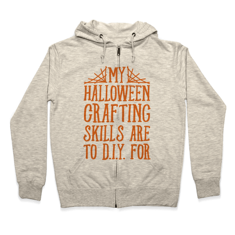 My Halloween Crafting Skills Are To D.I.Y. For Zip Hoodie