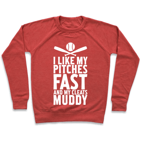 I Want My Pitches Fast And My Cleats Muddy Pullover