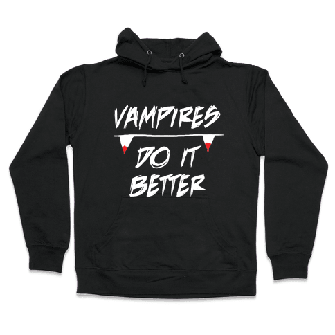 Vampires do it Better! Hooded Sweatshirt