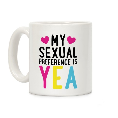 My Sexual Preference Is Yea Coffee Mug