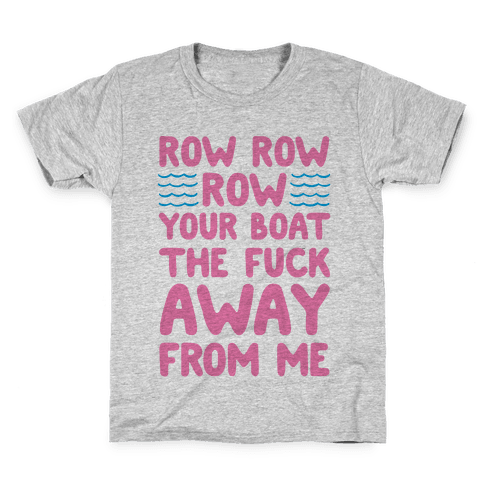 Row Row Row Your Boat The F*** Away From Me Kids T-Shirt