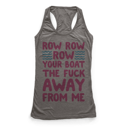 Row Row Row Your Boat The F*** Away From Me Racerback Tank Top