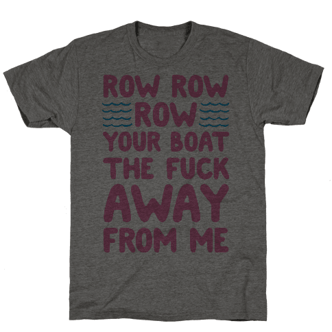 Row Row Row Your Boat The F*** Away From Me Mens T-Shirt