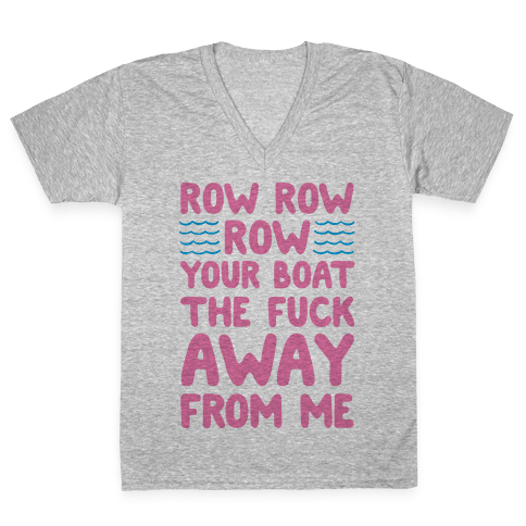 Row Row Row Your Boat The F*** Away From Me V-Neck Tee Shirt