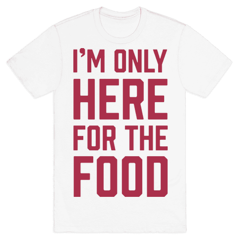 I'm Only Here For The Food Mens T-Shirt