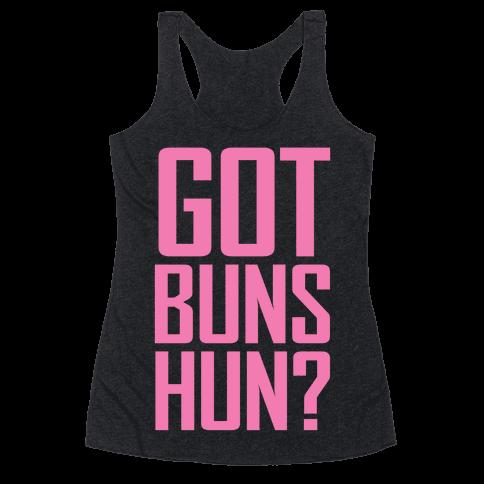 Got Buns Hun? Racerback Tank Top