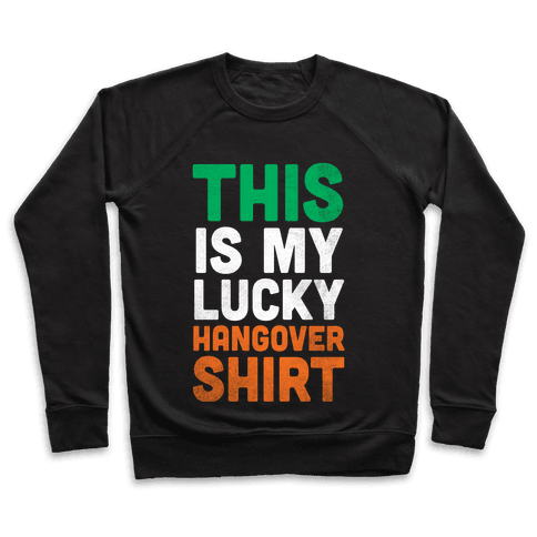 Lucky Hangover Shirt (St. Patrick's Day) Pullover