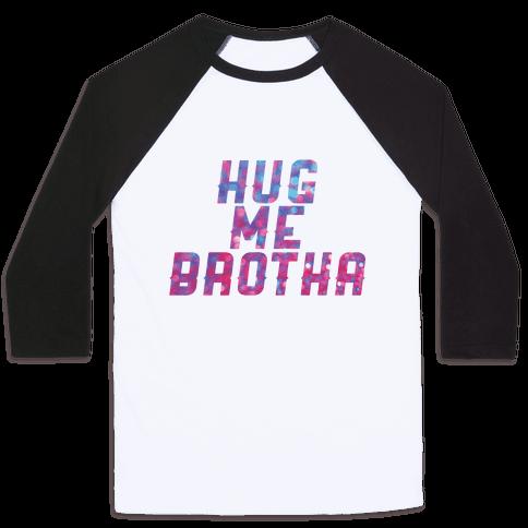 Hug Me Brother! Baseball Tee