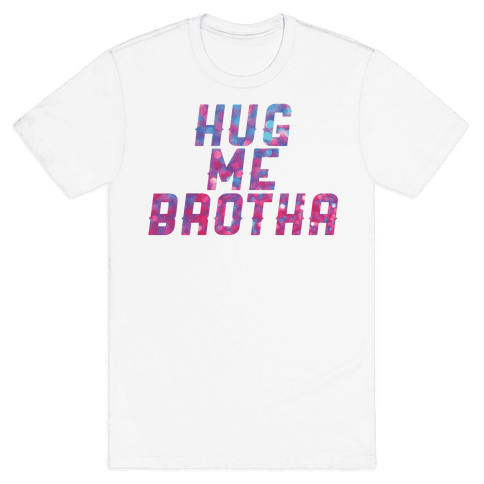 Hug Me Brother! Mens T-Shirt