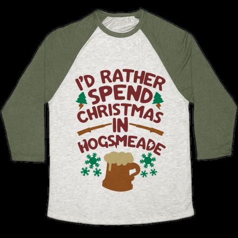 I'd Rather Spend Christmas At Hogsmeade Baseball Tee