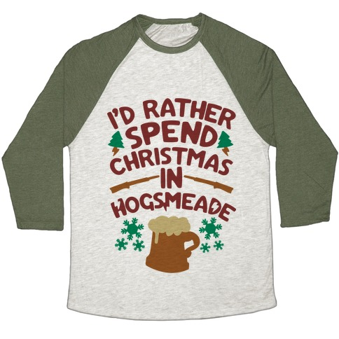 I'd Rather Spend Christmas At Hogsmeade Baseball Tee
