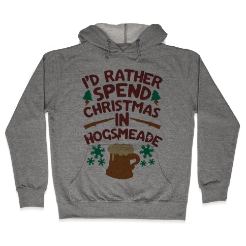 I'd Rather Spend Christmas At Hogsmeade Hooded Sweatshirt